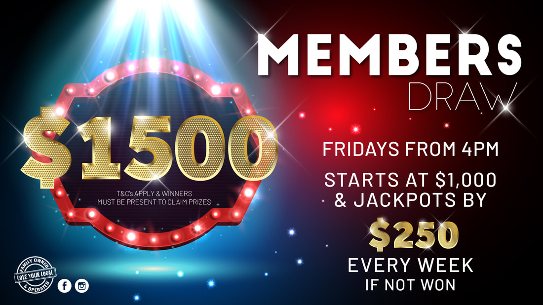 Members Draw Every Friday from 4pm.  Starts at $1,000 and jackpots by $250 every week if not won up to $2,000
