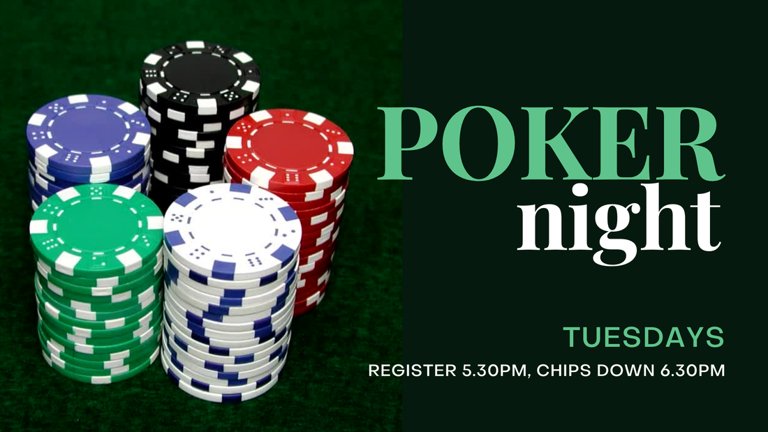 Poker Every Tuesday Registration 5.30pm, Chips down 6.30pm