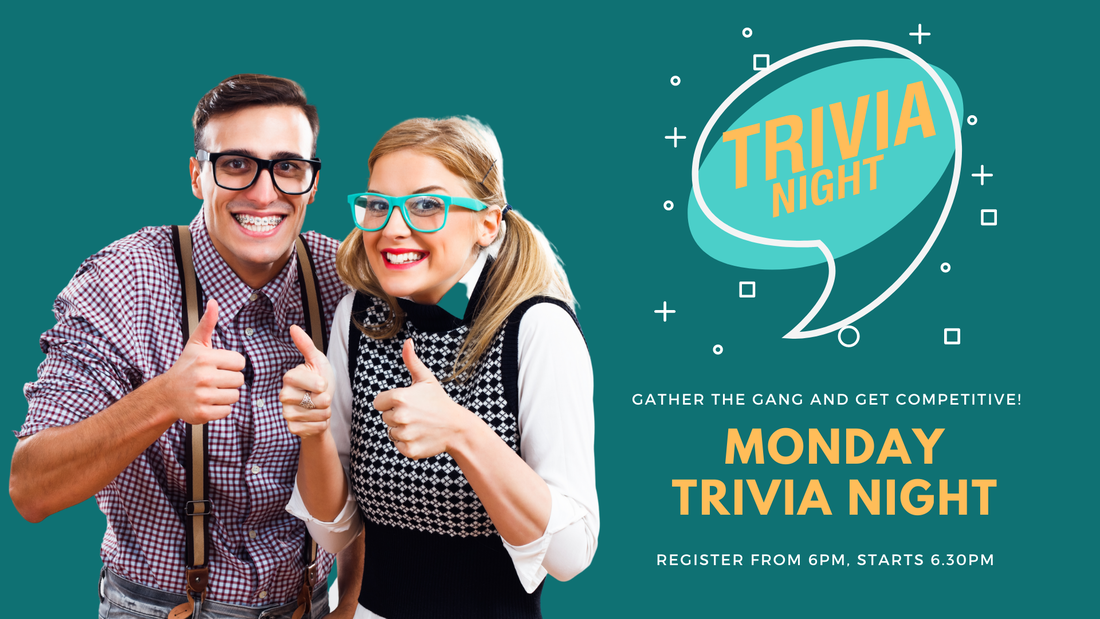 Trivia Every Monday Registration 6pm, Start 6.30pm